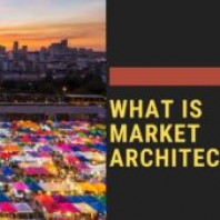What is Market Architecture? Concept, Importand and Needs