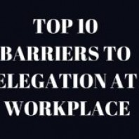 Barriers To Delegation: Top 10 Barriers to Delegation at a workplace