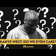 """""""Kanye West…"""" – UMM, DO WE EVEN CARE?!?!? l THE BREAKDOWN"""