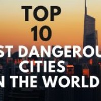 Top 10 Most Dangerous Cities in the World – Dangerous Cities in the World