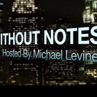 Without Notes – Hosted by Michael Levine…with Robert Shapiro – Episode 3