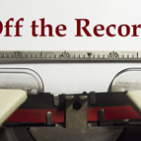 Off-The-Record Might Be On-The Record  (Bad For PR People and Journalists)