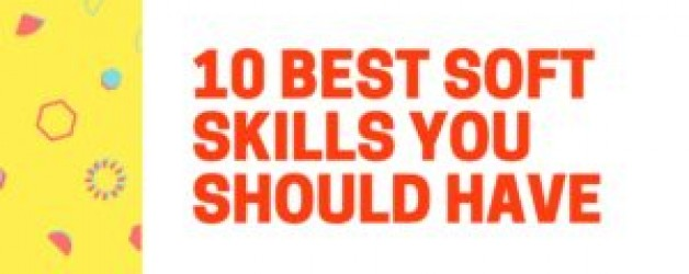10 Best Soft Skills You Should Have as an Employee or Manager