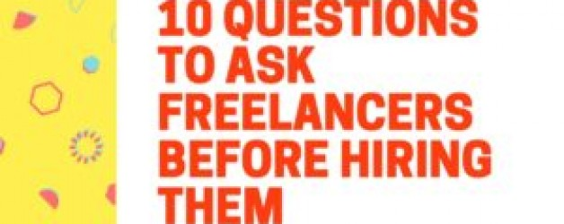 10 Questions To Ask Freelancers Before Hiring Them